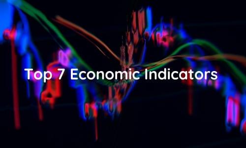 Top 7 Economic Indicators That Affect Forex Market