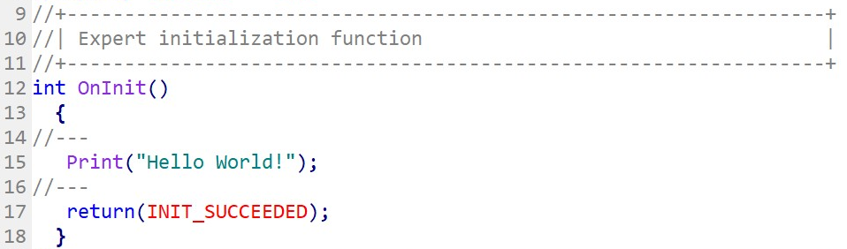 """OnInit function: """"Hello World!"""" will only print once when the Expert Advisor starts"""